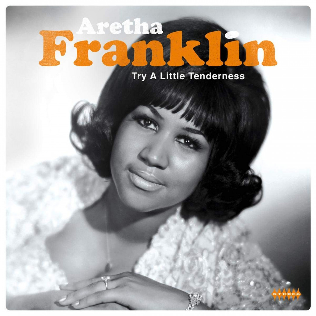 Try a little tenderness - ARETHA FRANKLIN