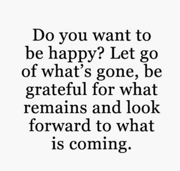 """""""Vous souhaitez être heureux ? Laissez tomber, soyez reconnaissant pour ce qui reste et concentrez-vous sur ce qui arrive"""""""