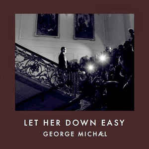 Let her down easy - GEORGE MICHAEL