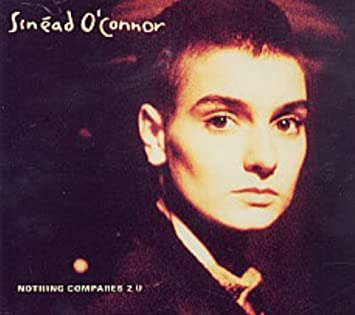 Nothing compares 2 u - SINEAD O' CONNOR