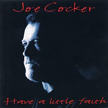 Have a little faith in me - JOE COCKER