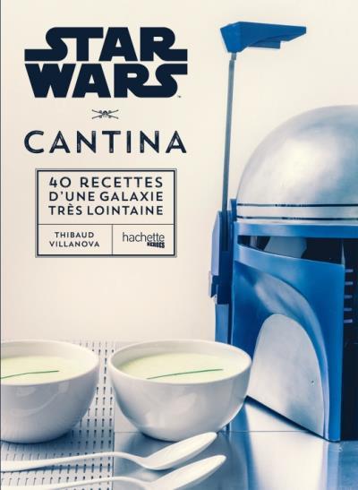 """Le livre """"Star Wars - Les 40 meilleures recettes de la galaxie : Star Wars Cantina"""" (25 euros)"""