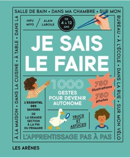 Couverture du livre Je sais le faire 1000 gestes pour devenir autonome qui s'adresse aux 4-12 ans et publié aux éditions Les Arènes.