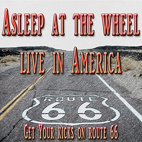 Get your kicks on) Route 66 (Live) - ASLEEP AT THE WHEEL