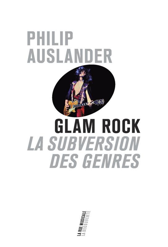 """""""Glam rock, la subversion des genres"""", Philip Auslander, La Découverte, 14,99 euros"""