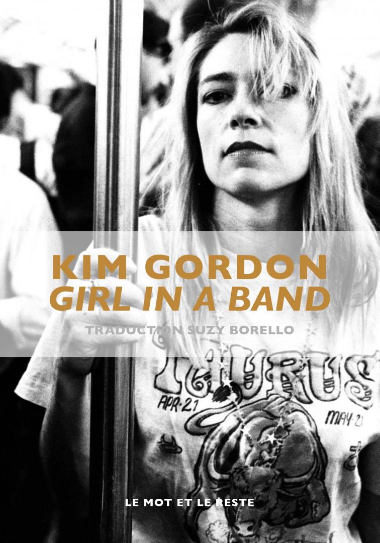"""""""Kim Gordon, Girl In A Band"""", Kim Gordon, Le Mot Et Le Reste, 25 euros"""