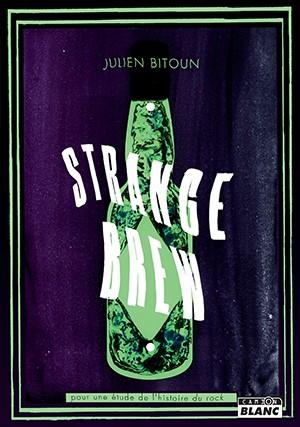 """""""Strange Brew, pour une étude de l'histoire du rock"""", Julien Bitoun, Camion Blanc, 34 euros"""