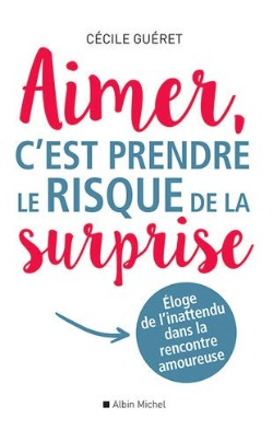 To love is to take the risk of surprise (Editions Albin Michel)
