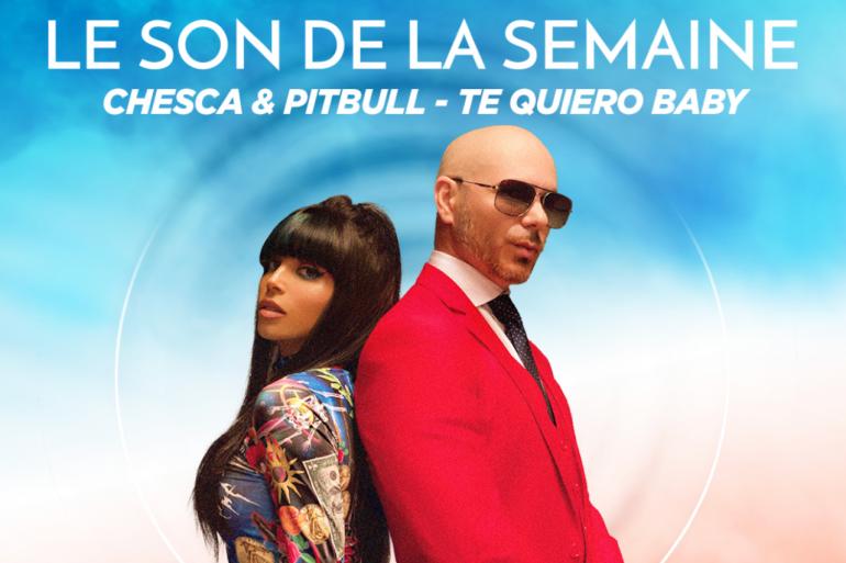 """Le son de la semaine Chesca et Pitbull """"Te Quiero Baby"""""""