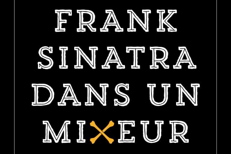 """""""Frank Sinatra dans un mixeur"""" de Matthew McBride"""
