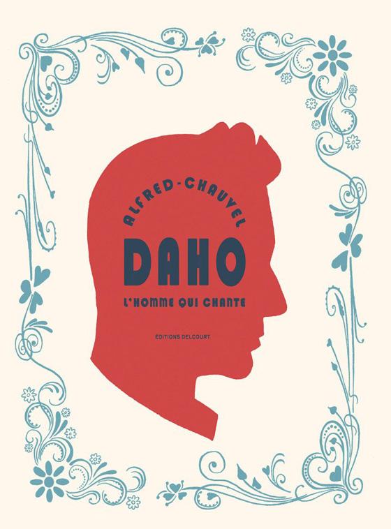 """""""Daho, l'homme qui chante"""", Alfred et David Chauvel, Delcourt, 18,95 euros"""