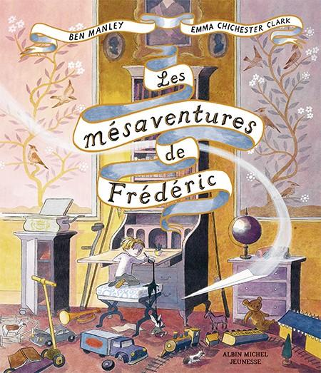 """""""Les Mésaventures de Frédéric"""", de Ben Manley et Emma Chichester Clark"""